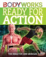 BodyWorks: Ready for Action: The Skeleton and Muscles - BodyWorks (Hardback)