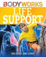 BodyWorks: Life Support: The Heart and Lungs - BodyWorks (Hardback)