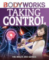 BodyWorks: Taking Control: The Brain and Senses - BodyWorks (Hardback)