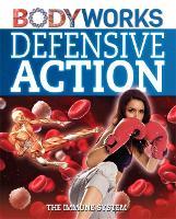 BodyWorks: Defensive Action: The Immune System - BodyWorks (Hardback)