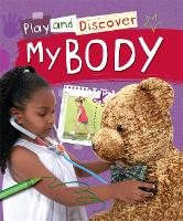 Play and Discover: My Body - Play and Discover (Paperback)