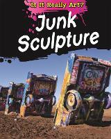 Is It Really Art?: Junk Sculpture - Is It Really Art? (Hardback)