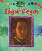 Great Artists of the World: Edgar Degas - Great Artists of the World (Hardback)