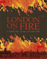 London on Fire: A Great City at the time of the Great Fire (Hardback)