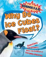 Science FAQs: Why Do Ice Cubes Float? Questions and Answers About the Science of Everyday Materials - Science FAQs (Paperback)