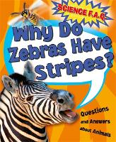 Science FAQs: Why Do Zebras Have Stripes? Questions and Answers About Animals - Science FAQs (Paperback)