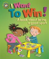 Our Emotions and Behaviour: I Want to Win! A book about being a good sport - Our Emotions and Behaviour (Paperback)