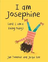 I am Josephine - and I am a Living Thing (Hardback)