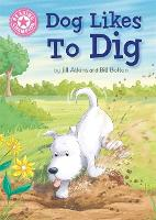 Reading Champion: Dog Likes to Dig: Independent Reading Pink 1A - Reading Champion (Hardback)