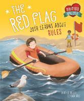 British Values: The Red Flag: Josh Learns How Rules Keep us Safe - British Values (Hardback)