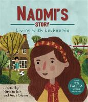 Living with Illness: Naomi's Story - Living with Leukaemia - Living with Illness (Hardback)