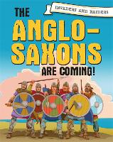 Invaders and Raiders: The Anglo-Saxons are coming! - Invaders and Raiders (Paperback)