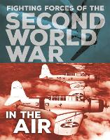 The Fighting Forces of the Second World War: In the Air - The Fighting Forces of the Second World War (Hardback)
