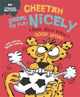 Behaviour Matters: Cheetah Learns to Play Nicely - A book about being a good sport - Behaviour Matters (Paperback)