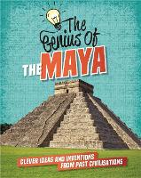The The Maya: Clever Ideas and Inventions from Past Civilisations - The Genius of (Paperback)
