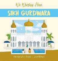 We Worship Here: Sikh Gurdwara - We Worship Here (Hardback)