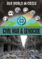 Our World in Crisis: Civil War and Genocide - Our World in Crisis (Hardback)