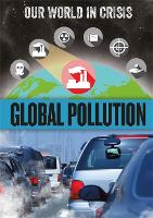 Our World in Crisis: Global Pollution - Our World in Crisis (Hardback)