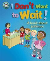 Our Emotions and Behaviour: I Don't Want to Wait!: A book about patience - Our Emotions and Behaviour (Hardback)