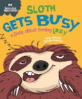 Behaviour Matters: Sloth Gets Busy: A book about feeling lazy - Behaviour Matters (Hardback)
