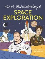 A Short, Illustrated History of... Space Exploration - A Short, Illustrated History of... (Hardback)