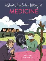 A Short, Illustrated History of... Medicine - A Short, Illustrated History of... (Hardback)