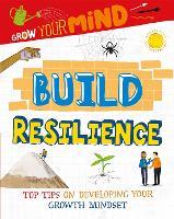 Grow Your Mind: Build Resilience - Grow Your Mind (Hardback)
