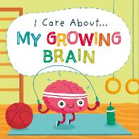 I Care About: My Growing Brain - I Care About (Hardback)