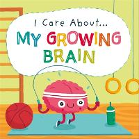 I Care About: My Growing Brain - I Care About (Paperback)