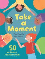 Take a Moment: 50 Mindfulness Activities for Kids (Hardback)