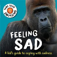 Tame Your Emotions: Feeling Sad - Tame Your Emotions (Hardback)