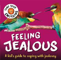 Tame Your Emotions: Feeling Jealous - Tame Your Emotions (Hardback)