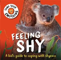 Tame Your Emotions: Feeling Shy - Tame Your Emotions (Hardback)