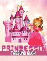 Prinzessin Malbuch: Grosses Geschenk fur Kinder im Alter von 2-4, 4-8 Schoene Prinzessin Illustrationen zum Ausmalen (Paperback)