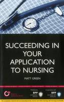 Succeeding in your Application to Nursing: How to prepare the perfect UCAS Personal Statement (Includes 25 Nursing Personal Statement Examples): Study Text (Paperback)