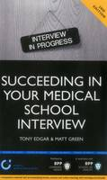 Succeeding in your Medical School Interview: A practical guide to ensuring you are fully prepared (2nd Edition): Study Text (Paperback)