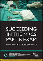 Succeeding in the MRCS Part B Exam: Essential revision notes for the OSCE format