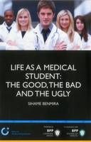 Life as a Medical Student: the Good, the Bad and the Ugly: Study Text (Paperback)