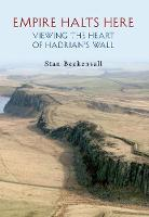 Empire Halts Here: Viewing the Heart of Hadrian's Wall (Paperback)