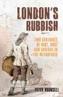 London's Rubbish: Two Centuries of Dirt, Dust and Disease in the Metropolis (Paperback)