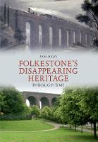 Folkestone's Disappearing Heritage Through Time