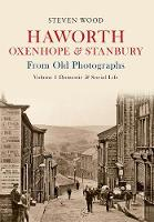 Haworth, Oxenhope & Stanbury From Old Photographs Volume 1: Domestic & Social Life - From Old Photographs (Paperback)