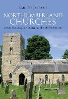 Northumberland Churches: From the Anglo-Saxons to the Reformation (Paperback)