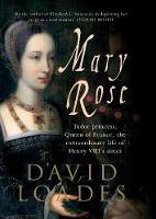 Mary Rose: Tudor Princess, Queen of France, the Extraordinary Life of Henry VIII's Sister (Hardback)