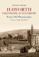 Haworth, Oxenhope & Stanbury From Old Photographs Volume 2: Trade & Industry - From Old Photographs (Paperback)