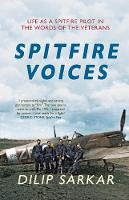 Spitfire Voices: Life as a Spitfire Pilot in the Words of the Veterans (Paperback)