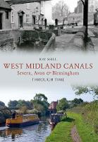 West Midland Canals Through Time: Severn, Avon & Birmingham - Through Time (Paperback)