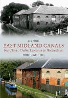 East Midland Canals Through Time: Soar, Trent, Derby, Leicester & Nottingham - Through Time (Paperback)