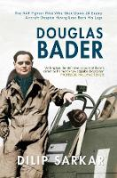 Douglas Bader: The RAF Fighter Pilot Who Shot Down 20 Enemy Aircraft Despite Having Lost Both His Legs (Hardback)