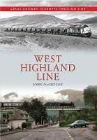 West Highland Line Great Railway Journeys Through Time - Great Railway Journeys Through Time (Paperback)